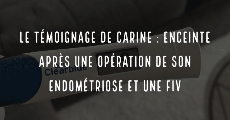 Le témoignage de Carine : enceinte après une opération de son endométriose et une FIV