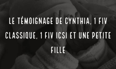 Le témoignage de Cynthia, 1 FIV classique, 1 FIV ICSI et une petite fille