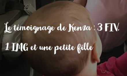 Le témoignage de Kenza : 3 FIV, 1 IMG et une petite fille