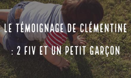 Le témoignage de Clémentine : 2 FIV et un petit garçon