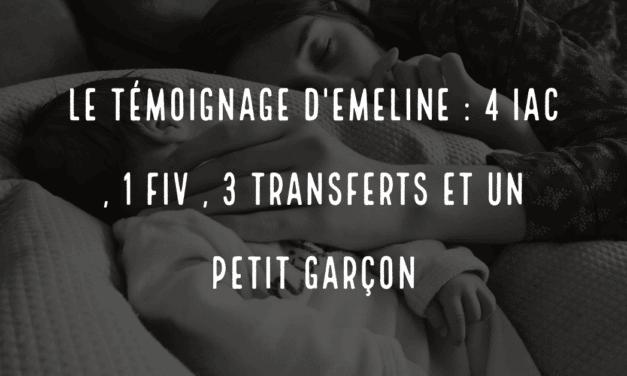 Le témoignage d'Emeline : 4 IAC , 1 FIV , 3 transferts et un petit garçon