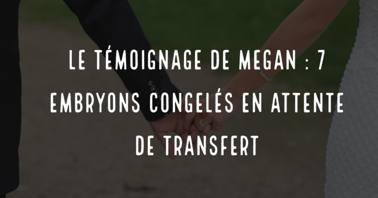 Le témoignage de Megan : 7 embryons congelés en attente de transfert