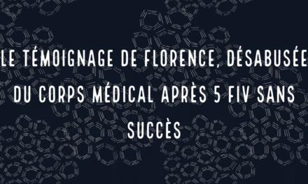 Le témoignage de Florence , désabusée du corps médicale après 5 FIV sans succès