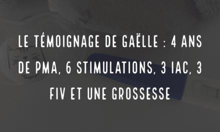 Le témoignage de Gaëlle, 4 ans de PMA, 6 stimulations, 3 IAC, 3 FIV et une grossesse