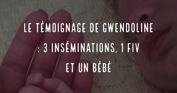Le témoignage de Gwendoline, 3 inséminations, 1 FIV et un bébé
