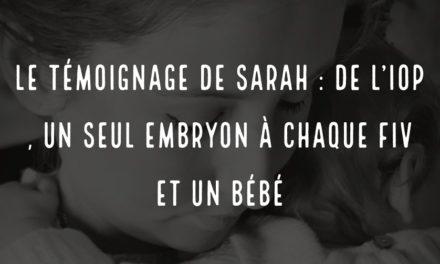 Le témoignage de Sarah : de l'IOP, un seul embryon à chaque FIV et un bébé