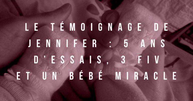 Le témoignage de Jennifer : 5 ans d'essais, 3 FIV et un bébé miracle