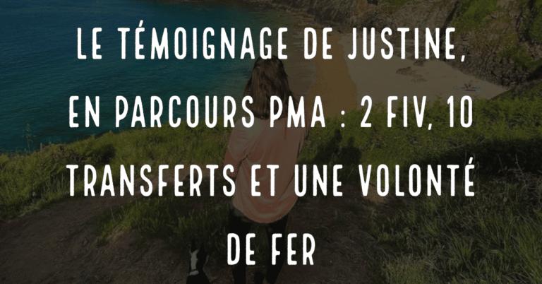 Le témoignage de Justine, en parcours PMA : 2 FIV, 10 transferts et une volonté de fer
