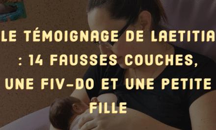 Le témoignage de Laetitia : 14 fausses couches, une FIV-DO et une petite fille