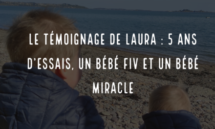 Le témoignage de Laura : 5 ans d'essais, un bébé FIV et un bébé miracle