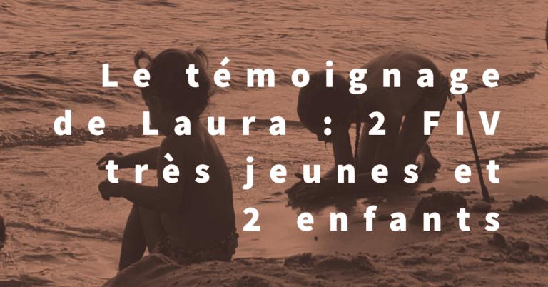 Le témoignage de Laura : 2 FIV très jeunes et 2 enfants
