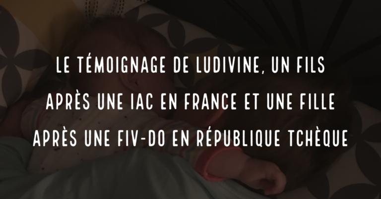 Le témoignage de Ludivine, un fils après une IAC en France et une fille après une FIV-DO en République tchèque