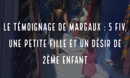 Le témoignage de Margaux : 5 FIV, une petite fille et un désir de deuxième enfant