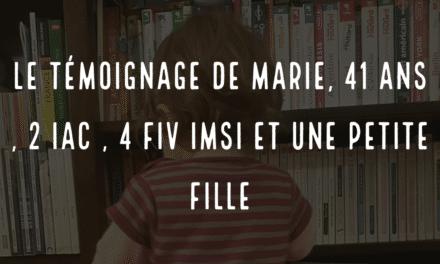 Le témoignage de Marie, 41 ans, 2 IAC, 4 FIV IMSI et une petite fille