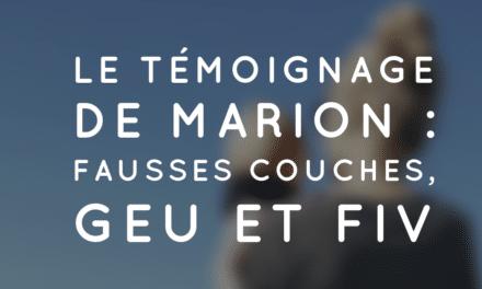 Le témoignage de Marion : fausses couches, GEU et FIV