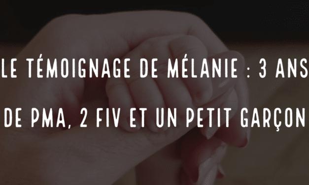 Le témoignage de Mélanie : 3 ans de PMA, 2 FIV et un petit garçon