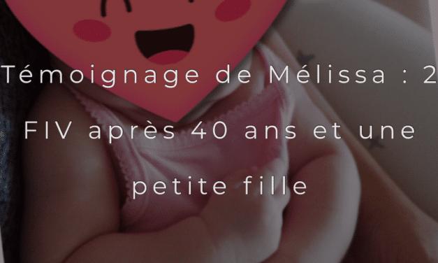 Témoignage de Mélissa :  2 FIV après 40 ans et une petite fille