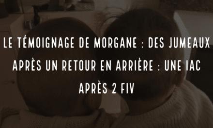 Le témoignage de Morgane : des jumeaux après un retour en arrière : une IAC après 2 FIV