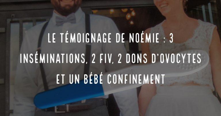 Le témoignage de Noémie : 3 inséminations, 2 FIV, 2 dons d'ovocytes et un bébé confinement
