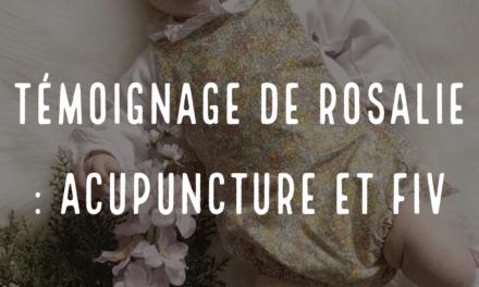 Le témoignage de Rosalie : Acupuncture et FIV