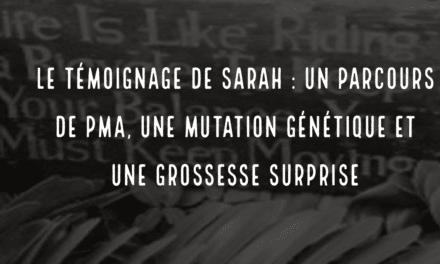 Le témoignage de Sarah : un parcours de PMA, une mutation génétique et une grossesse surprise