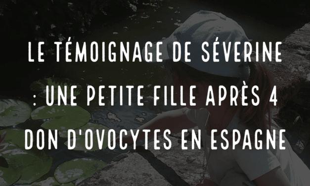 Le témoignage de Séverine : une petite fille après 4 don d'ovocytes en Espagne
