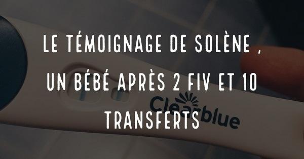 Le témoignage de Solène, un bébé après 2 FIV et 10 transferts