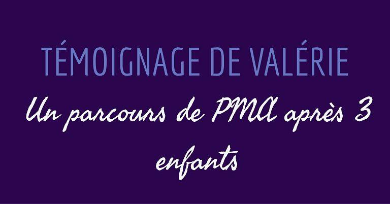 Témoignage de Valérie : un parcours de PMA après 3 enfants