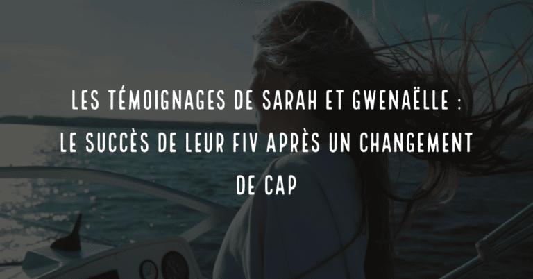 Les témoignages de Sarah et de Gwenaelle : le succès de leur FIV après un changement de cap