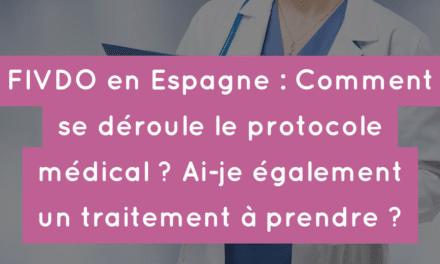 FIVDO en Espagne : Comment se déroule le protocole médical ? Ai-je également un traitement à prendre ?