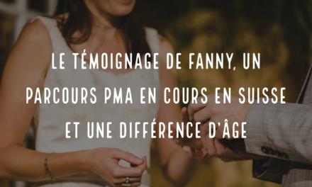 Le témoignage de Fanny : un parcours PMA en cours en Suisse et une différence d'âge