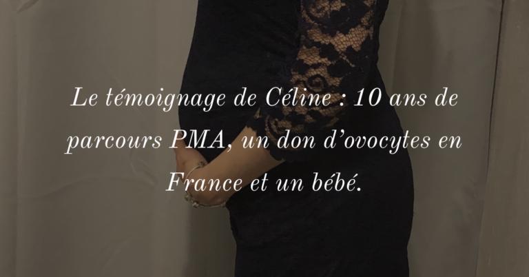 Le témoignage de Céline : 10 ans de parcours PMA, un don d'ovocyte en France et un bébé